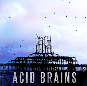 acid brains - maybe